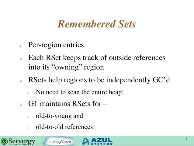"""Remembered Sets  Per-region entries  Each RSet keeps track of outside references into its """"owning"""" region  RSets help r..."""