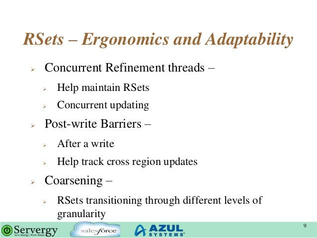 RSets – Ergonomics and Adaptability  Concurrent Refinement threads –  Help maintain RSets  Concurrent updating  Post-w...