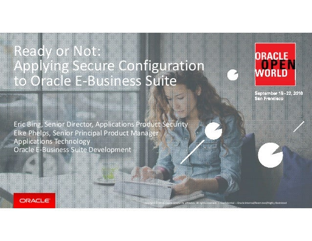 Ready or Not:   A l i S C fi tiApplying Secure Configuration  to Oracle E‐Business Suite Eric Bing, Senior Director, Appli...