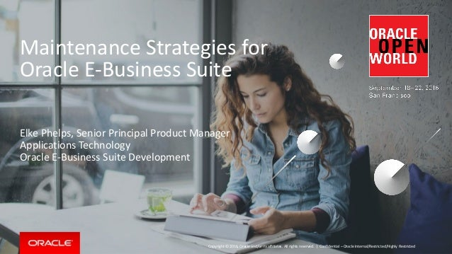 Copyright © 2016, Oracle and/or its affiliates. All rights reserved.   Maintenance Strategies for Oracle E-Business Suite ...