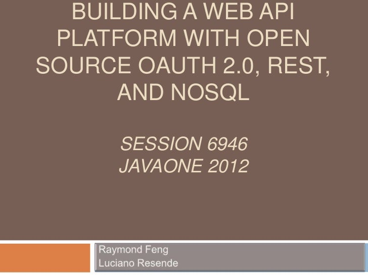 BUILDING A WEB API PLATFORM WITH OPENSOURCE OAUTH 2.0, REST,      AND NOSQL      SESSION 6946      JAVAONE 2012
