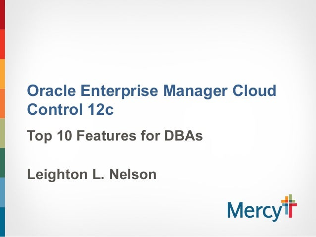 Oracle Enterprise Manager Cloud Control 12c Top 10 Features for DBAs Leighton L. Nelson