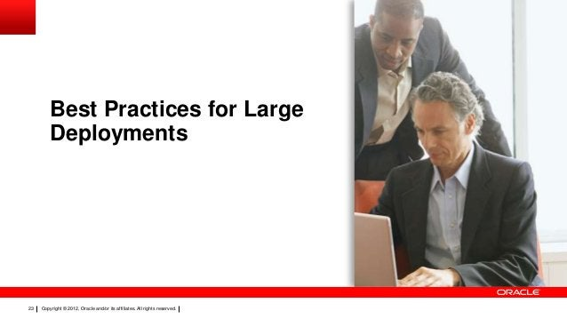Best Practices for Large Deployments  23  Copyright © 2012, Oracle and/or its affiliates. All rights reserved.