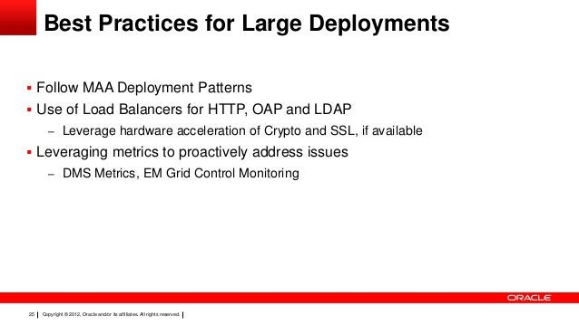 Best Practices for Large Deployments  Follow MAA Deployment Patterns  Use of Load Balancers for HTTP, OAP and LDAP – Lev...