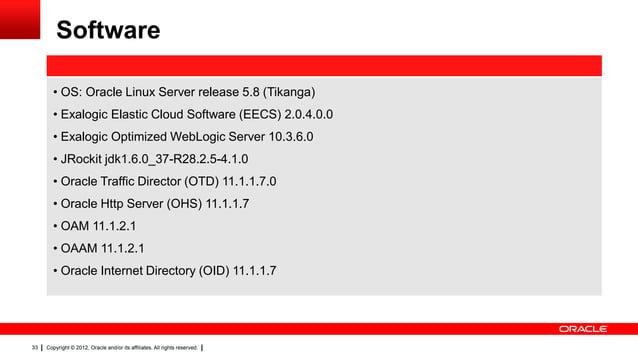 Software • OS: Oracle Linux Server release 5.8 (Tikanga) • Exalogic Elastic Cloud Software (EECS) 2.0.4.0.0 • Exalogic Opt...