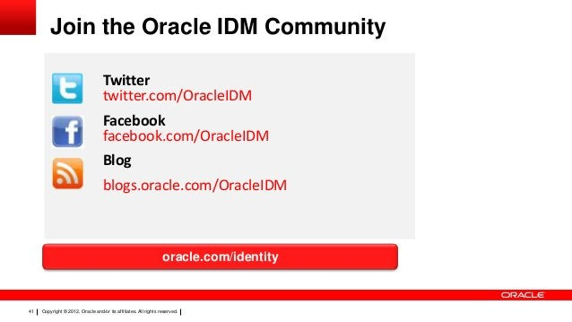 Join the Oracle IDM Community Twitter twitter.com/OracleIDM Facebook facebook.com/OracleIDM Blog blogs.oracle.com/OracleID...