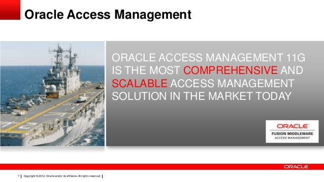 Oracle Access Management  ORACLE ACCESS MANAGEMENT 11G IS THE MOST COMPREHENSIVE AND SCALABLE ACCESS MANAGEMENT SOLUTION I...