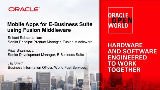 Mobile Apps for E-Business Suite using Fusion Middleware Srikant Subramaniam Senior Principal Product Manager, Fusion Midd...