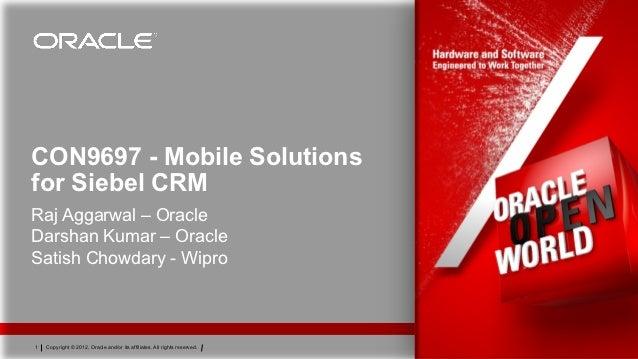 CON9697 - Mobile Solutionsfor Siebel CRMRaj Aggarwal – OracleDarshan Kumar – OracleSatish Chowdary - Wipro1   Copyright © ...