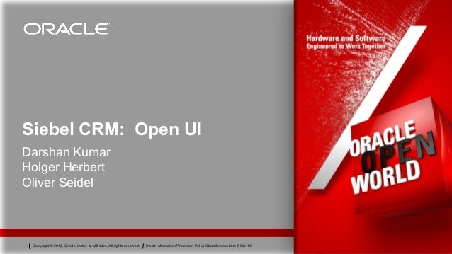 Siebel CRM: Open UIDarshan KumarHolger HerbertOliver Seidel1   Copyright © 2012, Oracle and/or its affiliates. All rights ...