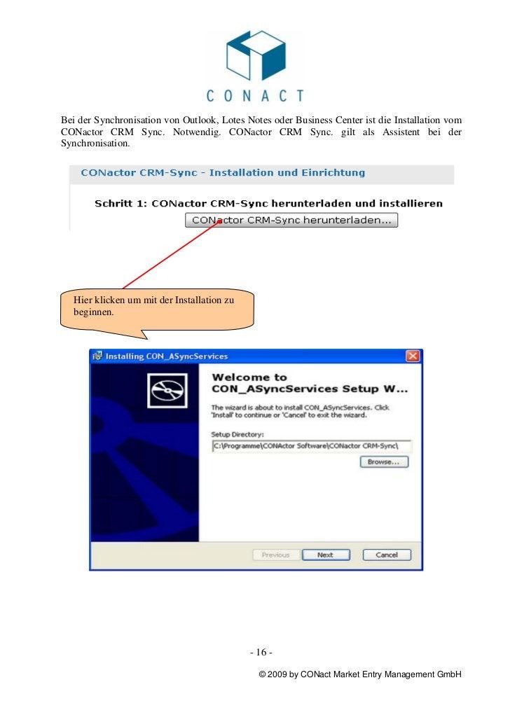 Bei der Synchronisation von Outlook, Lotes Notes oder Business Center ist die Installation vomCONactor CRM Sync. Notwendig...