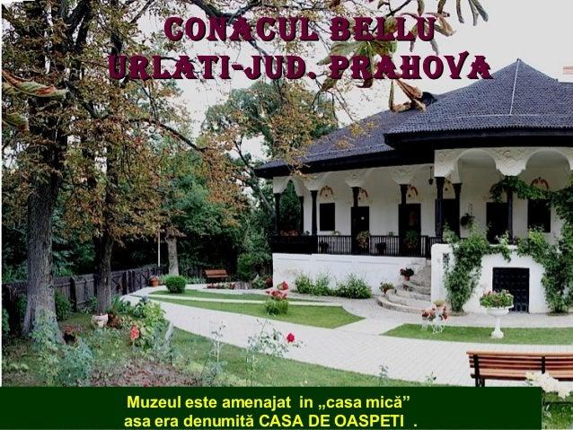 """CONACUL BELLU URLATI-jUd. PRAHOVA  Este considerat cel maiamenajat in """"casasecol XIX din Ţara Muzeul este frumos conac de ..."""