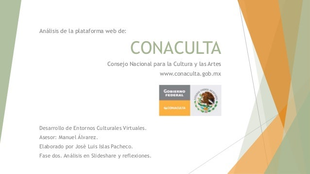 Análisis de la plataforma web de:  CONACULTA Consejo Nacional para la Cultura y las Artes www.conaculta.gob.mx  Desarrollo...