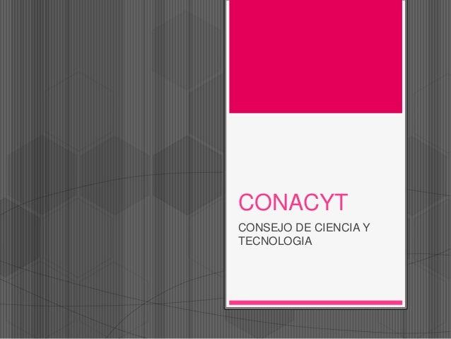 CONACYT CONSEJO DE CIENCIA Y TECNOLOGIA