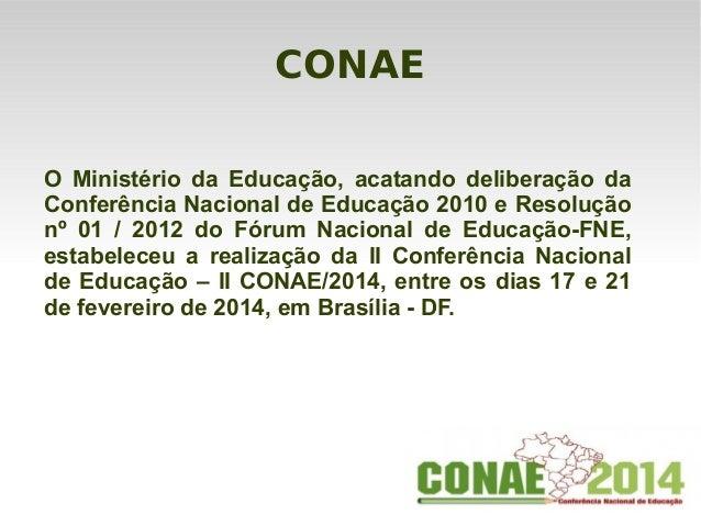 CONAEO Ministério da Educação, acatando deliberação daConferência Nacional de Educação 2010 e Resoluçãonº 01 / 2012 do Fór...