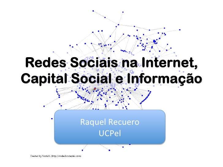 Redes Sociais na Internet,Capital Social e Informação        Raquel Recuero             UCPel