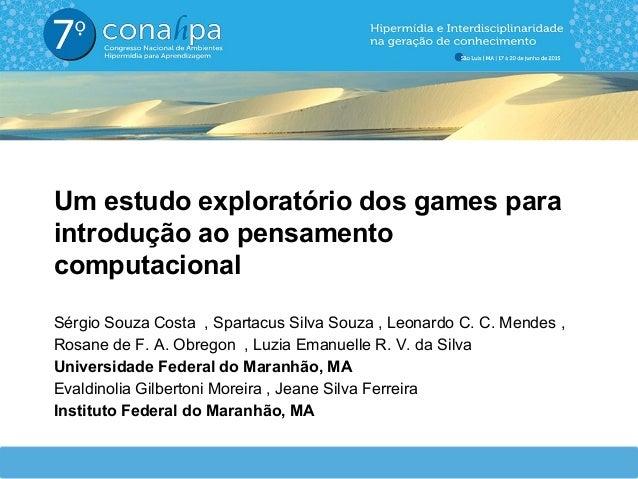 Um estudo exploratório dos games para introdução ao pensamento computacional Sérgio Souza Costa , Spartacus Silva Souza , ...