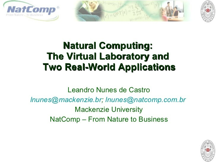 Natural Computing :  The Virtual Laboratory and  Two Real-World Applications Leandro Nunes de Castro [email_address] ;  [e...
