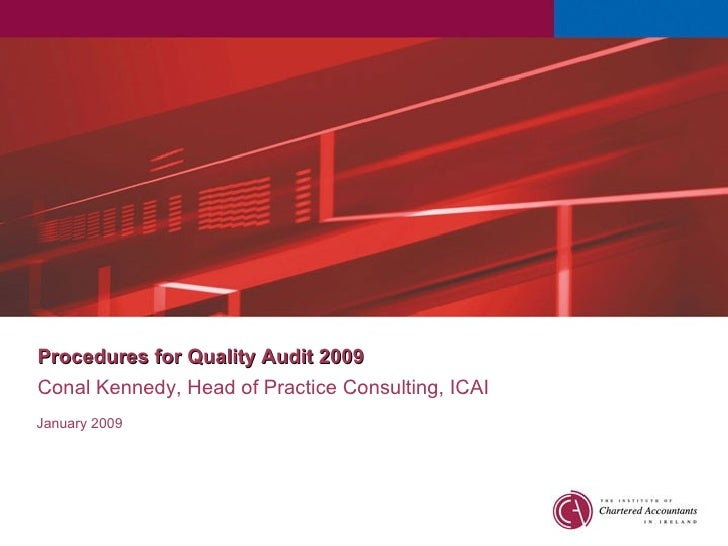 Conal Kennedy,  Head of Practice Consulting, ICAI January 2009 Procedures for Quality Audit 2009