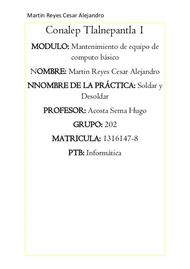 Martin Reyes Cesar Alejandro Conalep Tlalnepantla 1 MODULO: Mantenimiento de equipo de computo básico NOMBRE: Martin Reyes...