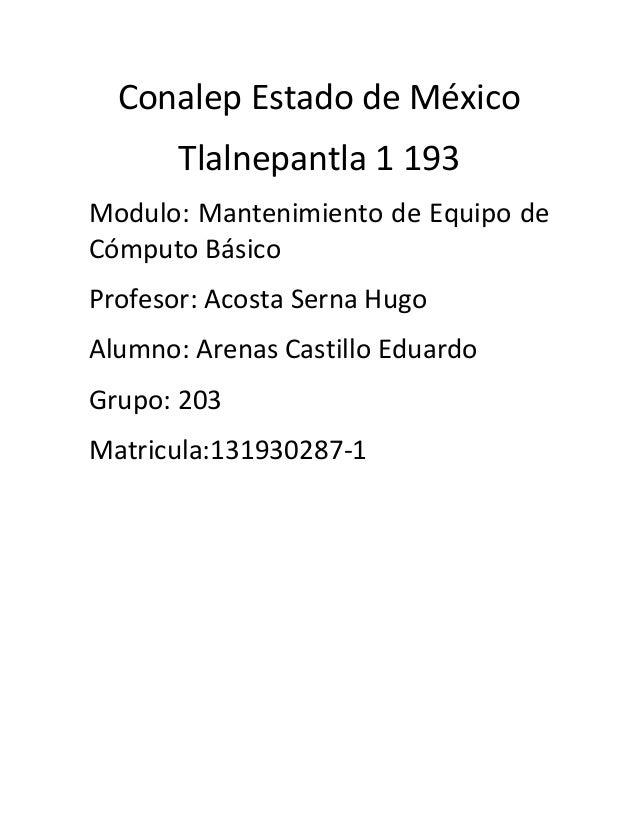 Conalep Estado de México Tlalnepantla 1 193 Modulo: Mantenimiento de Equipo de Cómputo Básico Profesor: Acosta Serna Hugo ...