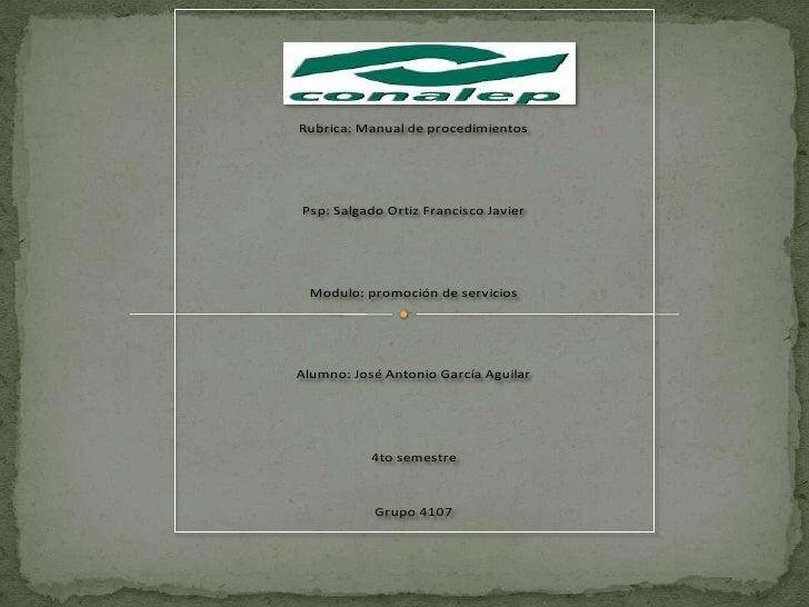 Rubrica: Manual de procedimientosPsp: Salgado Ortiz Francisco Javier  Modulo: promoción de serviciosAlumno: José Antonio G...