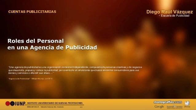 CUENTAS PUBLICITARIAS ''Una agencia de publicidad es una organización comercial independiente, compuesta de personas creat...