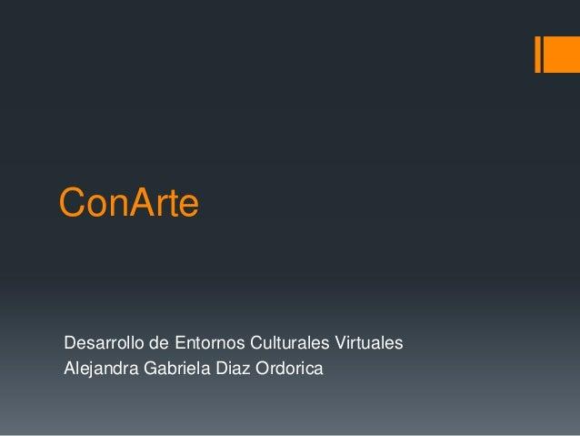 ConArteDesarrollo de Entornos Culturales VirtualesAlejandra Gabriela Diaz Ordorica