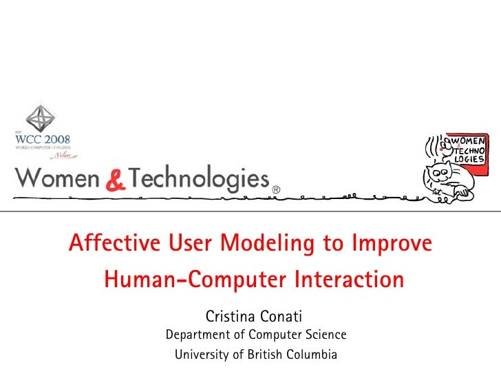 Affective User Modeling to Improve  Human-Computer Interaction Cristina Conati  Department of Computer Science University ...