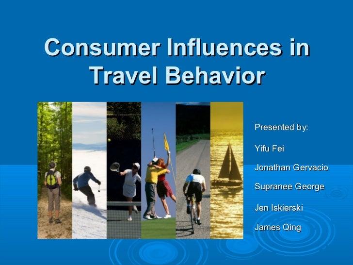 Consumer Influences in   Travel Behavior                 Presented by:                 Yifu Fei                 Jonathan G...