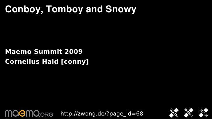 Conboy, Tomboy and Snowy    Maemo Summit 2009 Cornelius Hald [conny]                   http://zwong.de/?page_id=68        ...