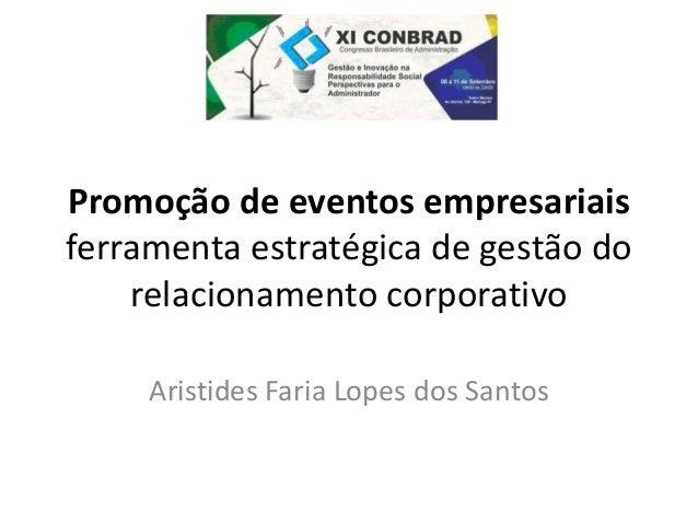 Promoção de eventos empresariais  ferramenta estratégica de gestão do  relacionamento corporativo  Aristides Faria Lopes d...