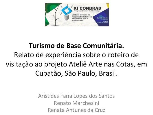 Turismo de Base Comunitária.  Relato de experiência sobre o roteiro de  visitação ao projeto Ateliê Arte nas Cotas, em  Cu...