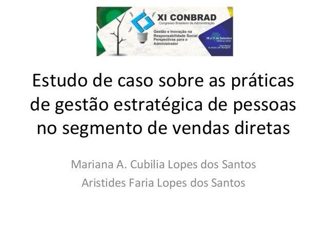 Estudo de caso sobre as práticas  de gestão estratégica de pessoas  no segmento de vendas diretas  Mariana A. Cubilia Lope...