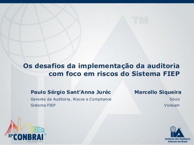 Os desafios da implementação da auditoria com foco em riscos do Sistema FIEP Marcello Siqueira Sócio Vixteam Paulo Sérgio ...