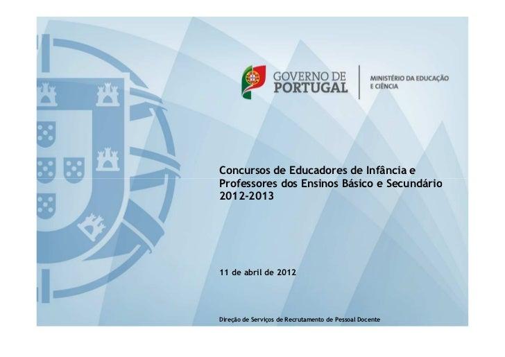 Concursos de Educadores de Infância eProfessores dos Ensinos Básico e Secundário2012-201311 de abril de 2012Direção de Ser...