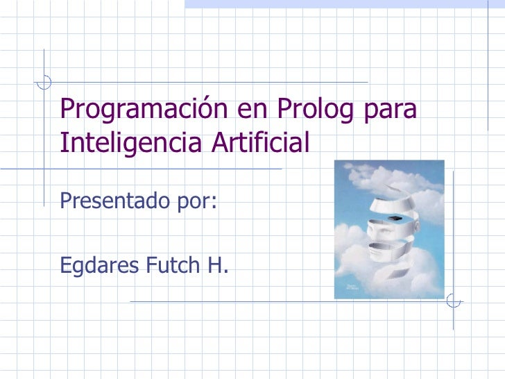 Programación en Prolog para Inteligencia Artificial Presentado por: Egdares Futch H.