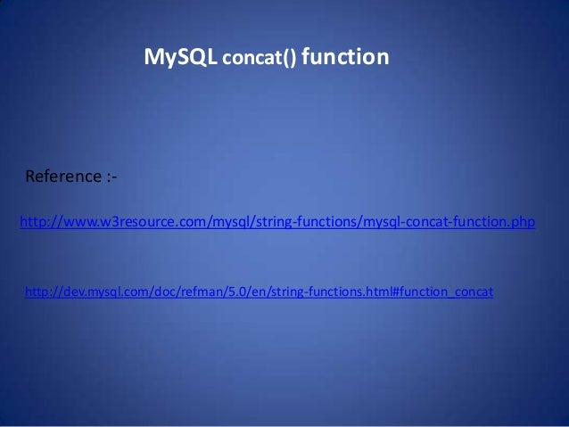 MySQL concat() functionReference :-http://www.w3resource.com/mysql/string-functions/mysql-concat-function.phphttp://dev.my...
