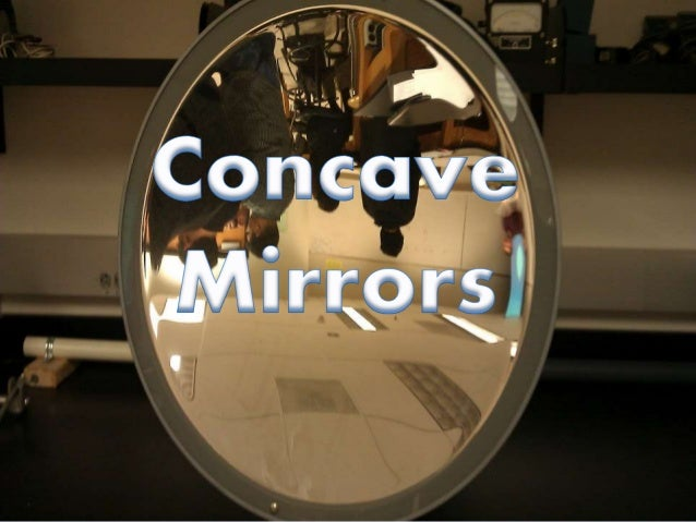 Information About Concave Mirror Concave Mirrors And