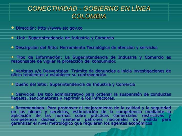 CONECTIVIDAD - GOBIERNO EN LÍNEA COLOMBIA <ul><li>Dirección: http://www.sic.gov.co </li></ul><ul><li>Link: Superintendenci...