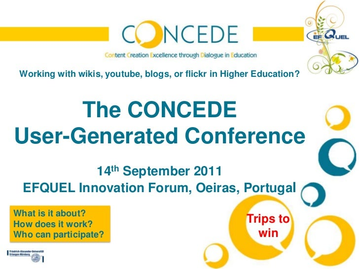 Working with wikis, youtube, blogs, or flickr in Higher Education? The CONCEDE User-Generated Conferencex14th September 20...