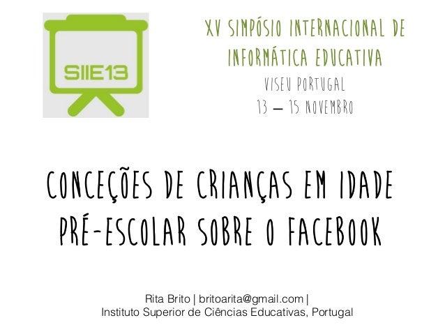 XV Simpósio Internacional de Informática Educativa Viseu Portugal 13 – 15 Novembro  Conceções de crianças em idade pré-esc...