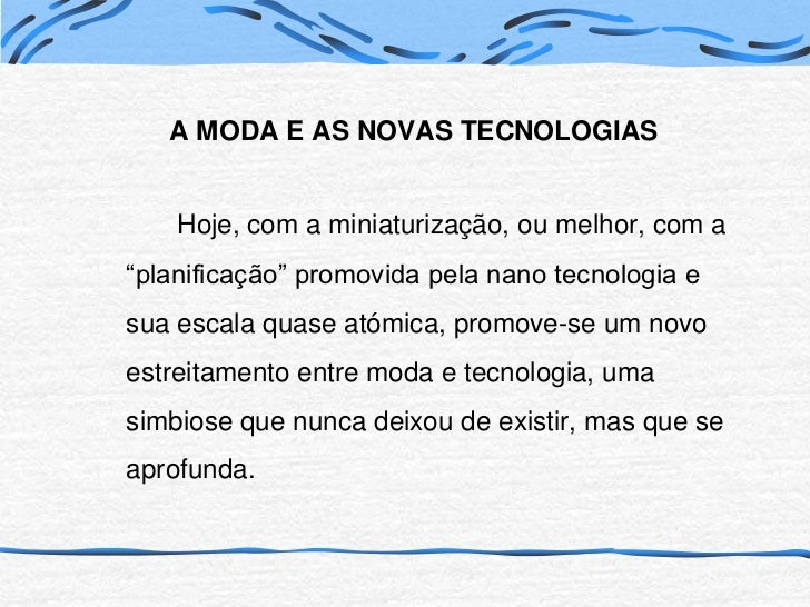 """A MODA E AS NOVAS TECNOLOGIAS<br />Hoje, com a miniaturização, ou melhor, com a """"planificação"""" promovida pela nano tecnolo..."""