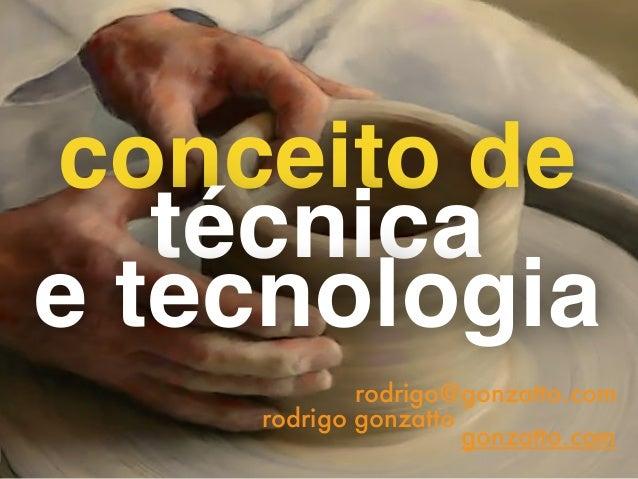 conceito de técnica  e tecnologia  rodrigo@gonzatto.com rodrigo gonzatto gonzatto.com