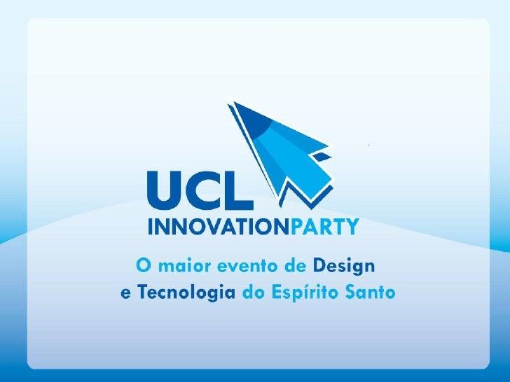 UCL Innovation Party é um evento que mistura  Design, Tecnologia e Entretenimento para discutir a importância da inovação ...