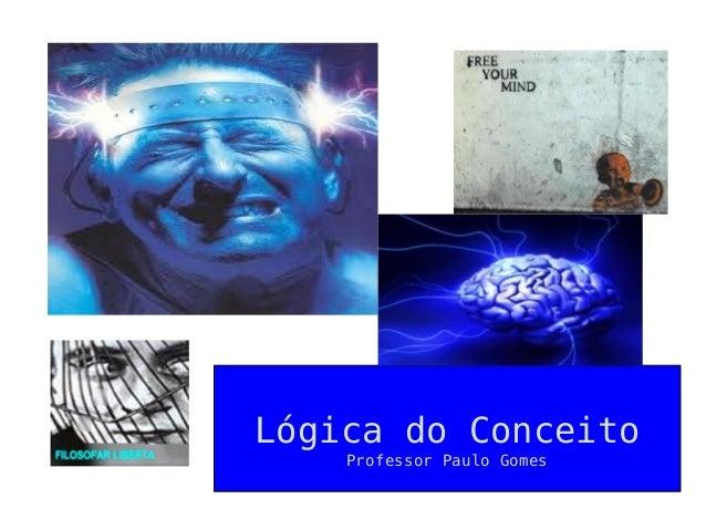 Lógica do Conceito Professor Paulo Gomes