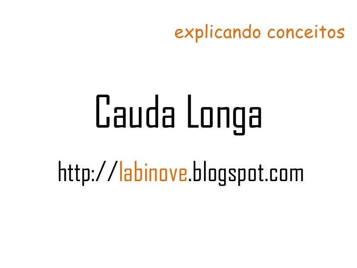 Cauda Longa http:// labinove .blogspot.com explicando conceitos