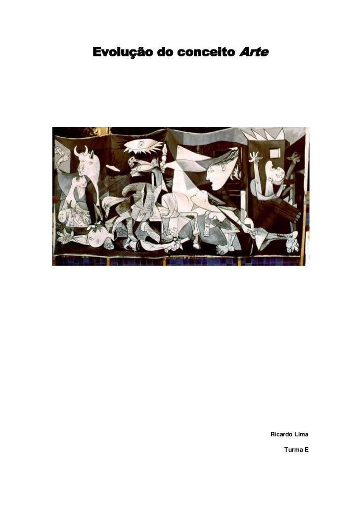 Evolução do conceito Arte<br />Ricardo Lima<br />Turma E<br />Índice<br /> Introdução<br />    2. Arte antiga<br />    3. ...