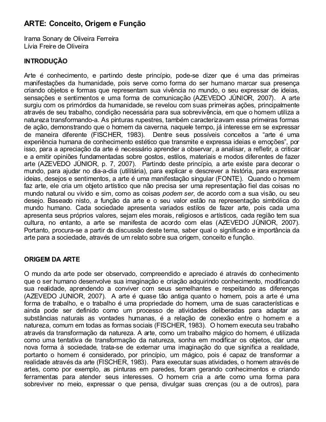 ARTE: Conceito, Origem e Função Irama Sonary de Oliveira Ferreira Lívia Freire de Oliveira INTRODUÇÃO Arte é conhecimento,...