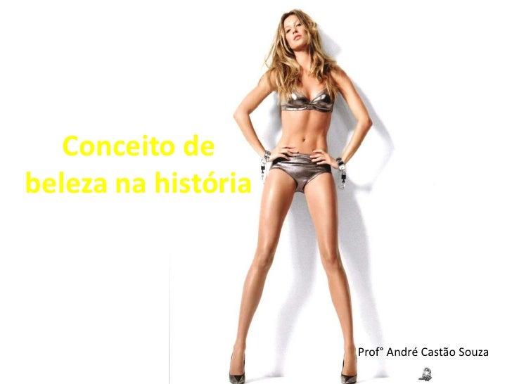 Conceito debeleza na história                     Prof° André Castão Souza